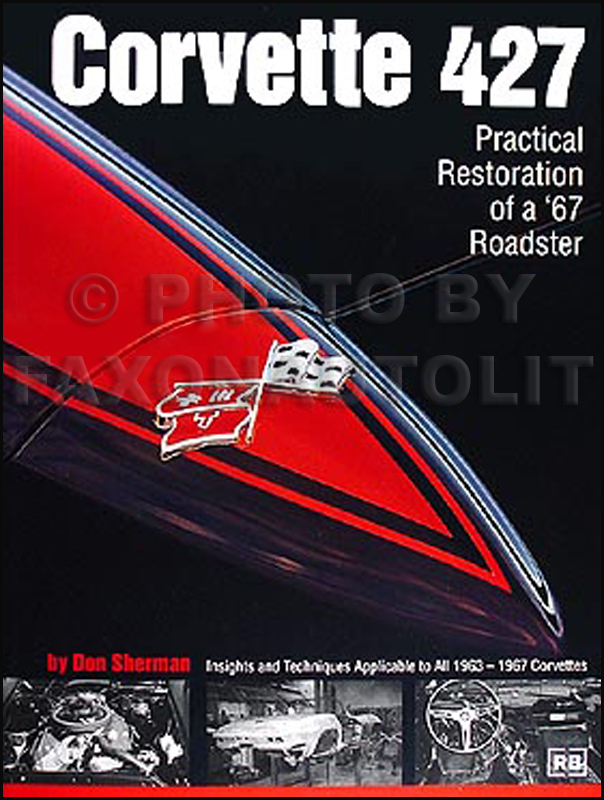 Corvette 427 Practical Restoration Guide From A to Z 1963-1967