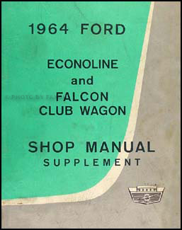 1964 Ford Econoline Van and Falcon Club Wagon Repair Shop Manual Supplement