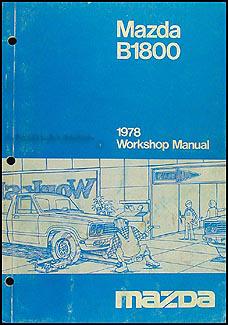 1978 mazda b1800 repair shop manual original rh faxonautoliterature com Mazda B2500 mazda b1800 service manual