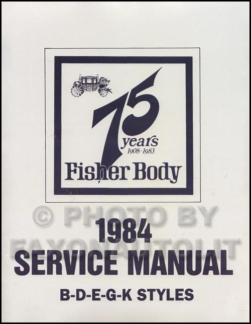 1984 cadillac oldsmobile pontiac body manual reprint rh faxonautoliterature com GM Fleetwood Plant Body Fisher Body Craftsman's Guild