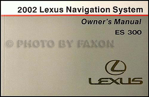 2002 lexus es 300 navigation system owners manual original rh faxonautoliterature com 2001 Lexus IS300 Repair Manual 2002 Lexus IS300 Owner's Manual