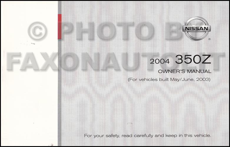 2004 nissan 350z owner s manual original for cars built may june 2003 rh faxonautoliterature com 2004 350Z 2009 350Z