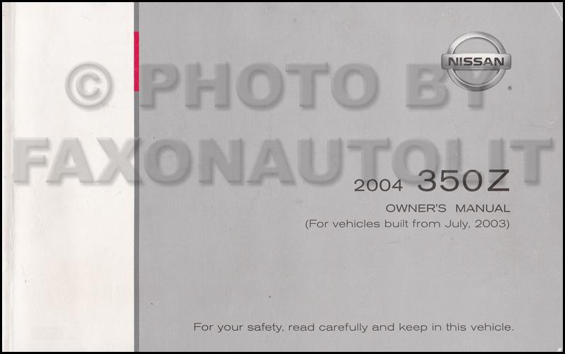 2004 nissan 350z owner s manual original for cars built july 2003 rh faxonautoliterature com 2005 nissan 350z service manual download 2005 nissan 350z service manual download