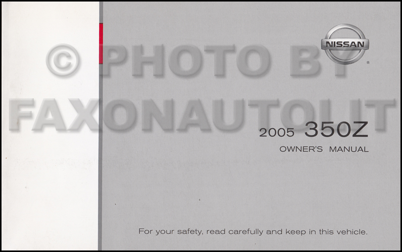 2005 nissan 350z owner s manual original rh faxonautoliterature com 2005 nissan sentra user manual 2005 nissan maxima owners manual