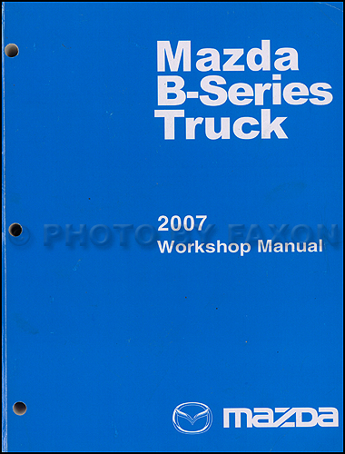 2007 Mazda B-Series Truck Repair Shop Manual Original B2300 B3000 B4000 Pickup