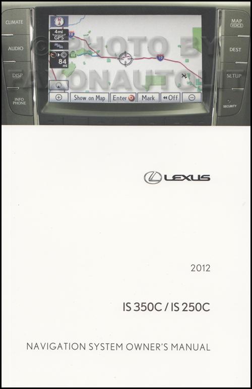 2012 lexus is 350c and is 250c navigation owners manual original rh faxonautoliterature com lexus gx 460 navigation system manual lexus 450h navigation system manual