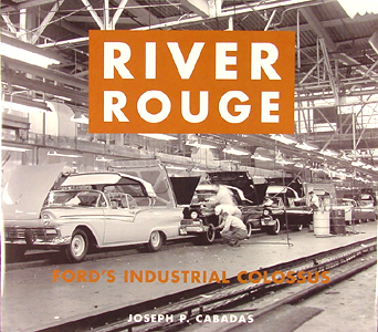 River Rouge: Ford's Industrial Colossus by Joseph P. Cabadas